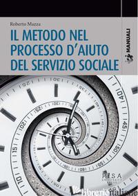 METODO NEL PROCESSO D'AIUTO DEL SERVIZIO SOCIALE (IL) - MAZZA ROBERTO