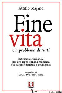 FINE VITA. UN PROBLEMA DI TUTTI. RIFLESSIONI E PROPOSTE PER UNA LEGGE ITALIANA C - STAJANO ATTILIO
