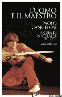 UOMO E IL MAESTRO (L') - CANGELOSI PAOLO; TOCCI N. (CUR.)