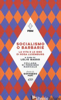 SOCIALISMO O BARBARIE. LA VITA E LE IDEE DI ROSA LUXEMBURG - BASSO L. (CUR.)