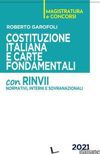 COSTITUZIONE ITALIANA E CARTE FONDAMENTALI. CON RINVII NORMATIVI, INTERNI E SOVR - GAROFOLI ROBERTO