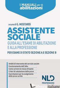 ASSISTENTE SOCIALE. GUIDA ALL'ESAME DI ABILITAZIONE E ALLA PROFESSIONE PER ESAME - MOSTARDI G.