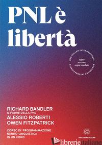 PNL E' LIBERTA'. CORSO DI PROGRAMMAZIONE NEURO-LINGUISTICA IN UN LIBRO - BANDLER RICHARD; ROBERTI ALESSIO; FITZPATRICK OWEN