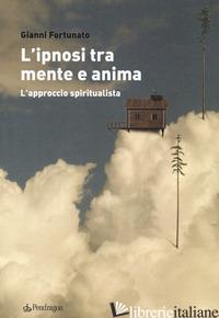 IPNOSI TRA MENTE E ANIMA. L'APPROCCIO SPIRITUALISTA (L') - FORTUNATO GIANNI