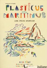 PLASTICUS MARITIMUS, UNA SPECIE INVASIVA. EDIZ. A COLORI - PEGO ANA; MINHOS MARTINS ISABEL; CARVALHO BERNARDO P.