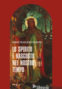 SPIRITO E' NASCOSTO NEL NOSTRO TEMPO (LO) - DI RUPO SIMON FRANCESCO