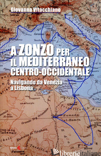 A ZONZO PER IL MEDITERRANEO CENTRO-OCCIDENTALE. NAVIGANDO DA VENEZIA A LISBONA - VITACCHIANO GIOVANNA