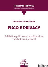 FISCO E PRIVACY. IL DIFFICILE EQUILIBRIO TRA LOTTA ALL'EVASIONE E TUTELA DEI DAT - PALUMBO GIOVAMBATTISTA