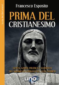 PRIMA DEL CRISTIANESIMO. GENESI, AZIONE POLITICA E SCONFITTA DEL MOVIMENTO FONDA - ESPOSITO FRANCESCO