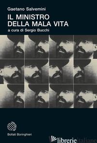 MINISTRO DELLA MALA VITA (IL) - SALVEMINI GAETANO; BUCCHI S. (CUR.)