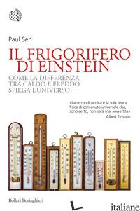 FRIGORIFERO DI EINSTEIN. COME LA DIFFERENZA TRA CALDO E FREDDO SPIEGA L'UNIVERSO - SEN PAUL