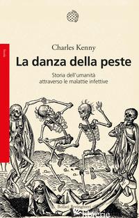 DANZA DELLA PESTE. STORIA DELL'UMANITA' ATTRAVERSO LE MALATTIE INFETTIVE (LA) - KENNY CHARLES
