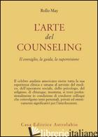 ARTE DEL COUNSELING. IL CONSIGLIO, LA GUIDA, LA SUPERVISIONE (L') - MAY ROLLO