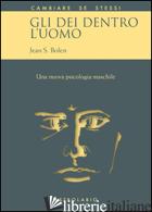 DEI DENTRO L'UOMO. UNA NUOVA PSICOLOGIA MASCHILE (GLI) - BOLEN JEAN S.