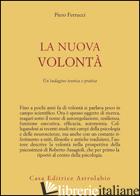 NUOVA VOLONTA'. UN'INDAGINE TEORICA E PRATICA (LA) - FERRUCCI PIERO