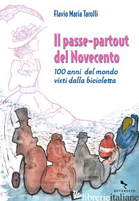 PASSE-PARTOUT DEL NOVECENTO. 100 ANNI DEL MONDO VISTI DALLA BICICLETTA (IL) - TAROLLI FLAVIO MARIA