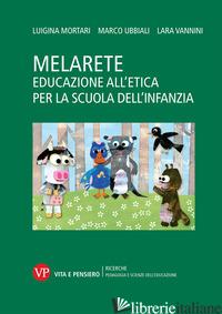 MELARETE. EDUCAZIONE ALL'ETICA PER LA SCUOLA DELL'INFANZIA - MORTARI LUIGINA; UBBIALI MARCO; VANNINI LARA