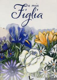 A MIA FIGLIA - EXLEY H. (CUR.)