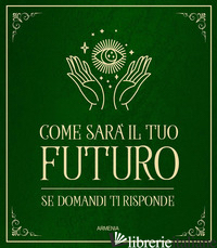 COME SARA' IL TUO FUTURO. SE DOMANDI TI RISPONDE -