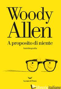 A PROPOSITO DI NIENTE - ALLEN WOODY