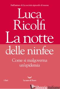 NOTTE DELLE NINFEE. COME SI MALGOVERNA UN'EPIDEMIA (LA) - RICOLFI LUCA