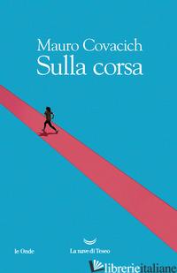 SULLA CORSA - COVACICH MAURO