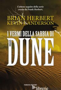 VERMI DELLA SABBIA DI DUNE. IL CICLO DI DUNE (I). VOL. 8 - HERBERT BRIAN; ANDERSON KEVIN J.
