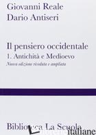 PENSIERO OCCIDENTALE DALLE ORIGINI AD OGGI. NUOVA EDIZ. (IL). VOL. 1: ANTICHITA' - REALE GIOVANNI; ANTISERI DARIO
