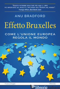 EFFETTO BRUXELLES. COME L'UNIONE EUROPEA REGOLA IL MONDO - BRADFORD ANU