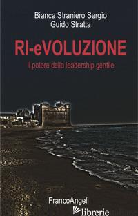 RI-EVOLUZIONE. IL POTERE DELLA LEADERSHIP GENTILE - STRANIERO SERGIO BIANCA; STRATTA GUIDO