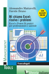 MI CHIAMO EXCEL: RISOLVO I PROBLEMI. EXCEL E POWER BI PRATICI PER PROFESSIONISTI - MATTAVELLI ALESSANDRO; BRUNO DAVIDE