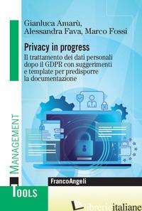 PRIVACY IN PROGRESS. IL TRATTAMENTO DEI DATI PERSONALI DOPO IL GDPR CON SUGGERIM - FOSSI MARCO; FAVA ALESSANDRA; AMARU' GIANLUCA