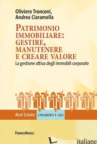 PATRIMONIO IMMOBILIARE: GESTIRE, MANUTENERE E CREARE VALORE. LA GESTIONE ATTIVA  - TRONCONI OLIVIERO; CIARAMELLA ANDREA