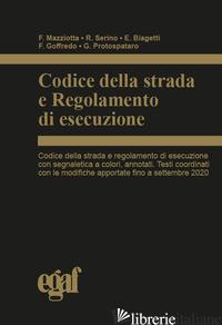 CODICE DELLA STRADA E REGOLAMENTO DI ESECUZIONE - MAZZIOTTA FRANCESCO; SERINO ROBERTO; BIAGETTI EMANUELE; GOFFREDO FELICE; PROTOSP