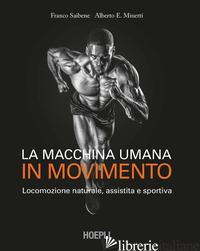 MACCHINA UMANA IN MOVIMENTO. LOCOMOZIONE NATURALE, ASSISTITA E SPORTIVA (LA) - SAIBENE FRANCO; MINETTI ALBERTO E.