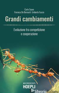 GRANDI CAMBIAMENTI. EVOLUZIONE TRA COMPETIZIONE E COOPERAZIONE - SOAVE CARLO; DE BERNARDI FIORENZA; FASCIO UMBERTO