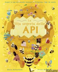 VITA SEGRETA DELLE API. EDIZ. A COLORI (LA) - BUTTERFIELD MOIRA