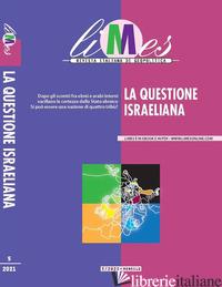 LIMES. RIVISTA ITALIANA DI GEOPOLITICA (2021). VOL. 5: LA QUESTIONE ISRAELIANA - AA.VV.