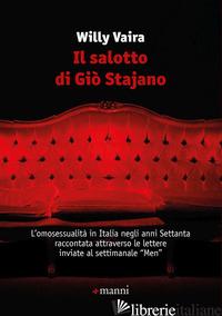 SALOTTO DI GIO' STAJANO. L'OMOSESSUALITA' IN ITALIA NEGLI ANNI SETTANTA RACCONTA - VAIRA WILLY