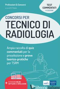 CONCORSI PER TECNICO DI RADIOLOGIA. AMPIA RACCOLTA DI QUIZ COMMENTATI PER LA PRE - NATALE M. P. (CUR.)