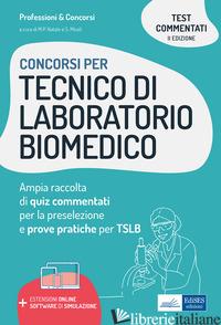 CONCORSI PER TECNICO DI LABORATORIO BIOMEDICO. AMPIA RACCOLTA DI QUIZ COMMENTATI - NATALE M. P. (CUR.); MICELI S. (CUR.)