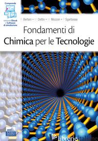 FONDAMENTI DI CHIMICA PER LE TECNOLOGIE - BERTANI ROBERTA; DETTIN M.; MOZZON MIRTO; SGARBOSSA PAOLO