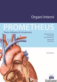 PROMETHEUS. TESTO ATLANTE DI ANATOMIA. ORGANI INTERNI - SCHUNKE MICHAEL; SCHULTE ERIK; SCHUMACHER UDO; GAUDIO E. (CUR.)
