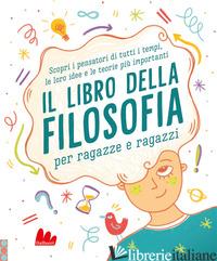 LIBRO DELLA FILOSOFIA PER RAGAZZE E RAGAZZI (IL) - TOMLEY SARAH; WEEKS MARCUS