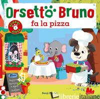 ORSETTO BRUNO FA LA PIZZA. EDIZ. A COLORI - DAVIES BENJI