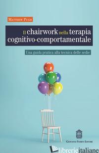 CHAIRWORK NELLA TERAPIA COGNITIVO-COMPORTAMENTALE. UNA GUIDA PRATICA ALLA TECNIC - PUGH MATTHEW