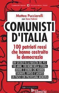 COMUNISTI D'ITALIA. 100 PATRIOTI ROSSI CHE HANNO COSTRUITO LA DEMOCRAZIA - PUCCIARELLI M. (CUR.); FABRIZI S. (CUR.)
