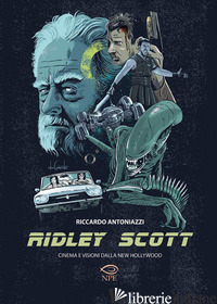 RIDLEY SCOTT. CINEMA E VISIONI DALLA NEW HOLLYWOOD - ANTONIAZZI RICCARDO
