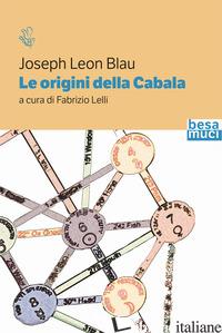 ORIGINI DELLA CABALA (LE) - BLAU JOSEPH L.; LELLI F. (CUR.)