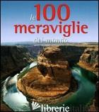 100 MERAVIGLIE DEL MONDO. EDIZ. ILLUSTRATA (LE) - ARLATI MICAELA; CANTARELLI ANNA